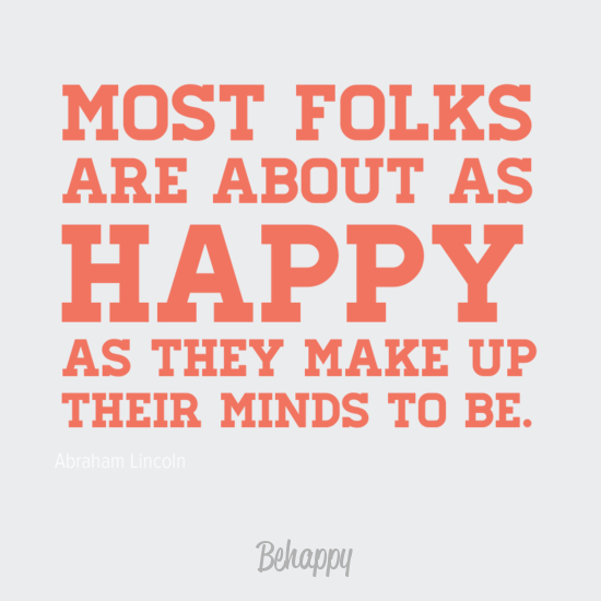 most-folks-are-about-as-happy-as-they-make-up-their-minds-to-be