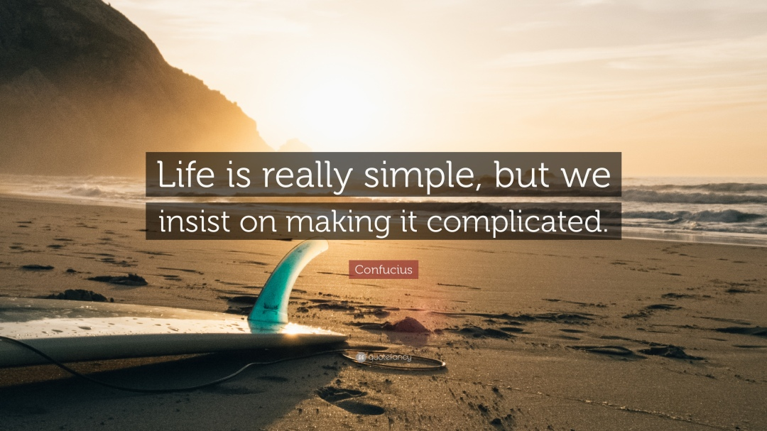 Confucius Quote Life is reaaly simple